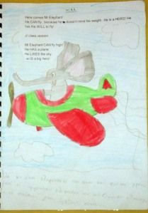 WILL: Here comes, Mr Elephant! He CAN fly, because he is a HERO ! He doesn't mind his weight! He has the WILL to fly ....! Jr class version: Mr Elephant CAN fly high! He HAS a plane. He LIKES planes. He IS a big hero!